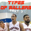 30 Types Ballers Featuring Toronto Raptors